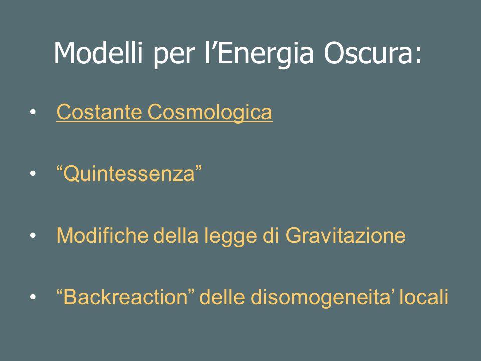 Costante Cosmologica Quintessenza Modifiche della legge di Gravitazione Backreaction delle disomogeneita locali Modelli per lEnergia Oscura: