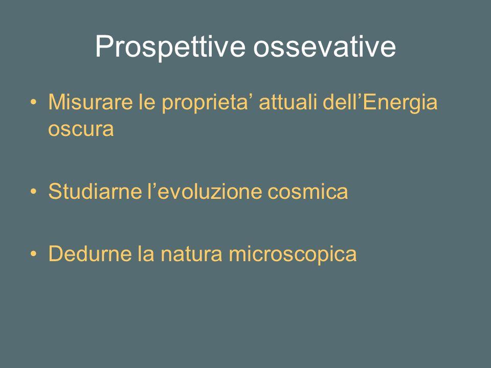 Prospettive ossevative Misurare le proprieta attuali dellEnergia oscura Studiarne levoluzione cosmica Dedurne la natura microscopica