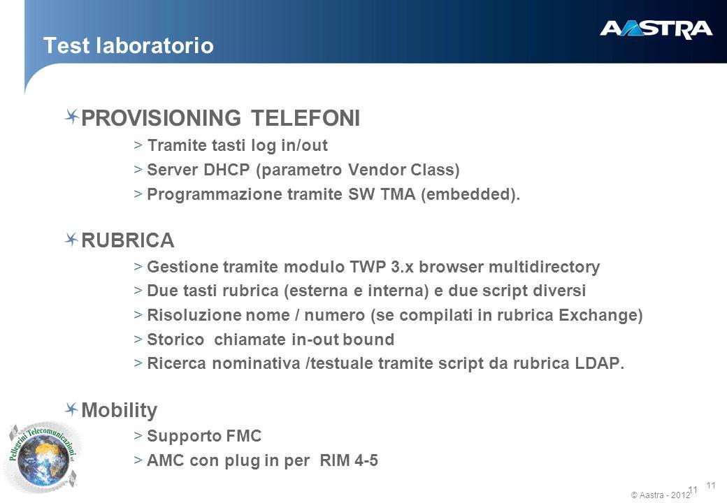 © Aastra - 2012 11 Test laboratorio PROVISIONING TELEFONI >Tramite tasti log in/out >Server DHCP (parametro Vendor Class) >Programmazione tramite SW TMA (embedded).