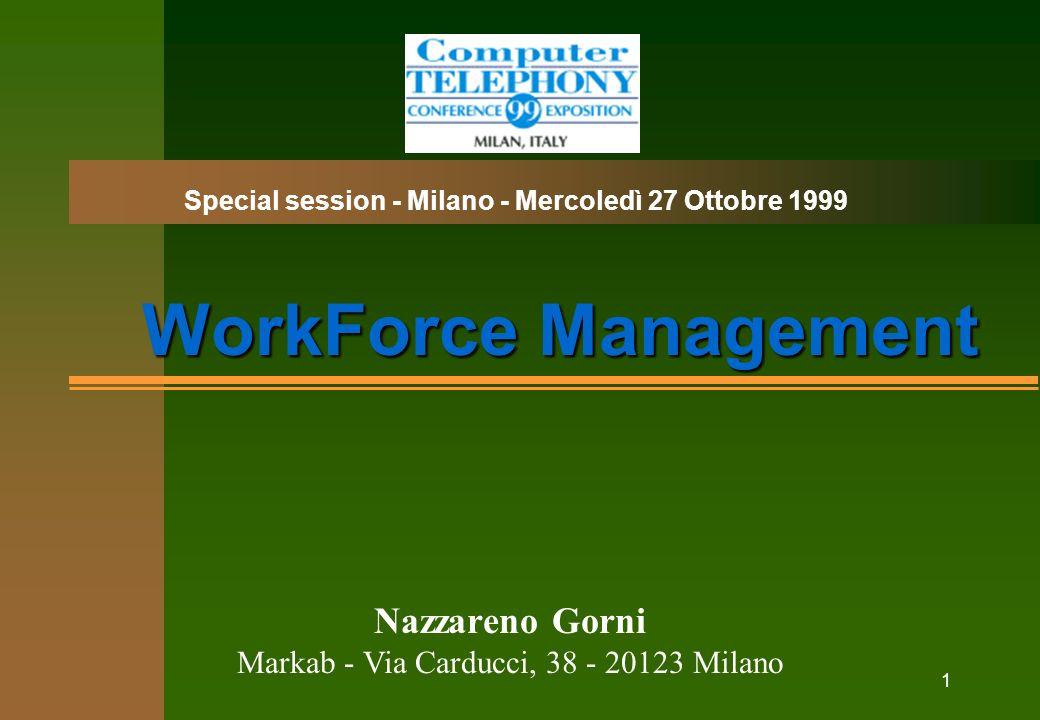 1 WorkForce Management Nazzareno Gorni Markab - Via Carducci, 38 - 20123 Milano Special session - Milano - Mercoledì 27 Ottobre 1999
