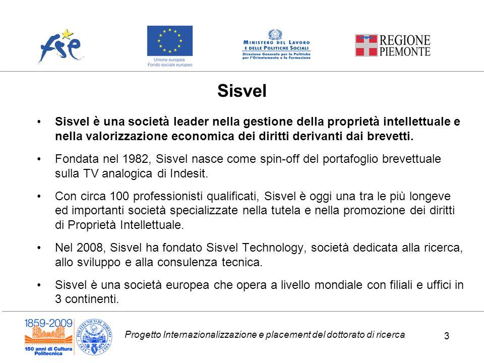 Progetto Internazionalizzazione e placement del dottorato di ricerca 3 Sisvel è una società leader nella gestione della proprietà intellettuale e nella valorizzazione economica dei diritti derivanti dai brevetti.