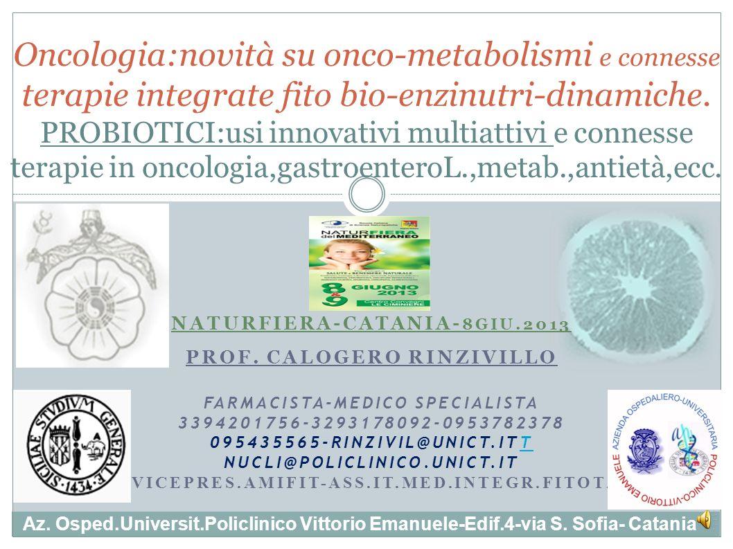 Oncologia:novità su onco-metabolismi e connesse terapie integrate fito bio-enzinutri-dinamiche. PROBIOTICI:usi innovativi multiattivi e connesse terap
