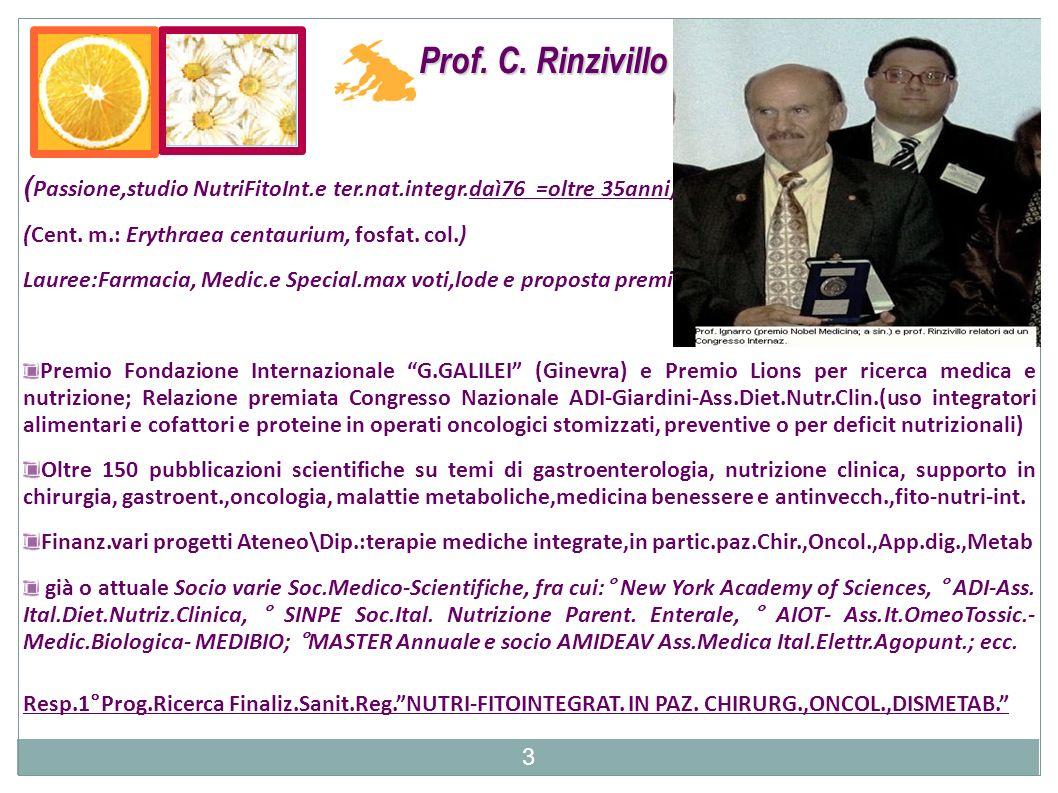 Prof. C. Rinzivillo ( Passione,studio NutriFitoInt.e ter.nat.integr.daì76 =oltre 35anni) (Cent. m.: Erythraea centaurium, fosfat. col.) Lauree:Farmaci