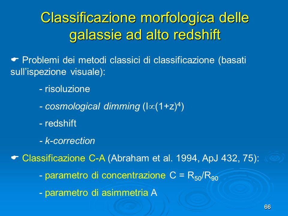 66 Classificazione morfologica delle galassie ad alto redshift Problemi dei metodi classici di classificazione (basati sullispezione visuale): - risol