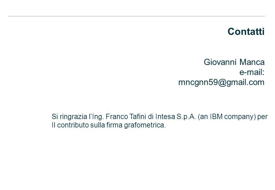 Contatti Giovanni Manca e-mail: mncgnn59@gmail.com Si ringrazia lIng. Franco Tafini di Intesa S.p.A. (an IBM company) per Il contributo sulla firma gr