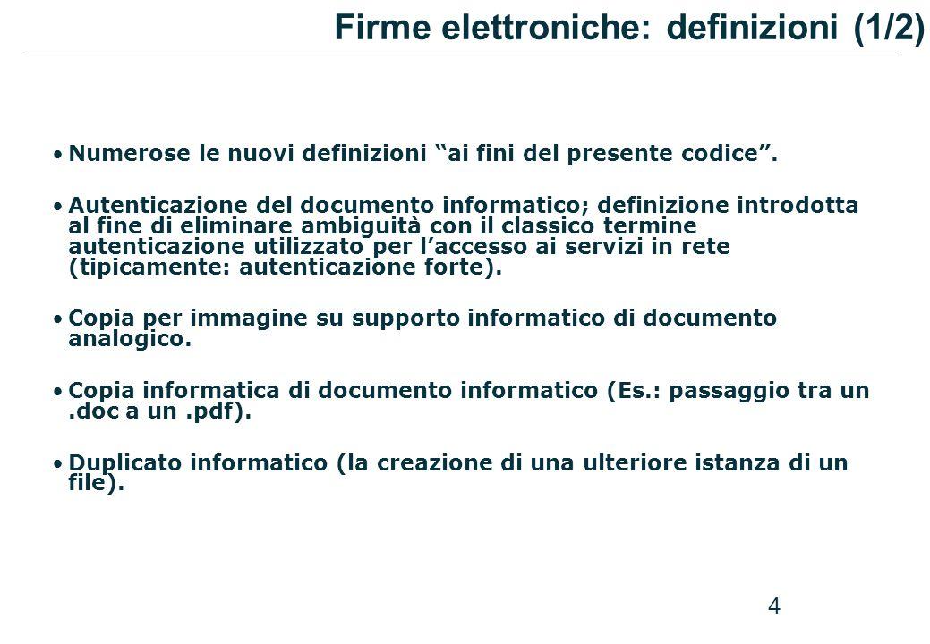 4 Firme elettroniche: definizioni (1/2) Numerose le nuovi definizioni ai fini del presente codice. Autenticazione del documento informatico; definizio