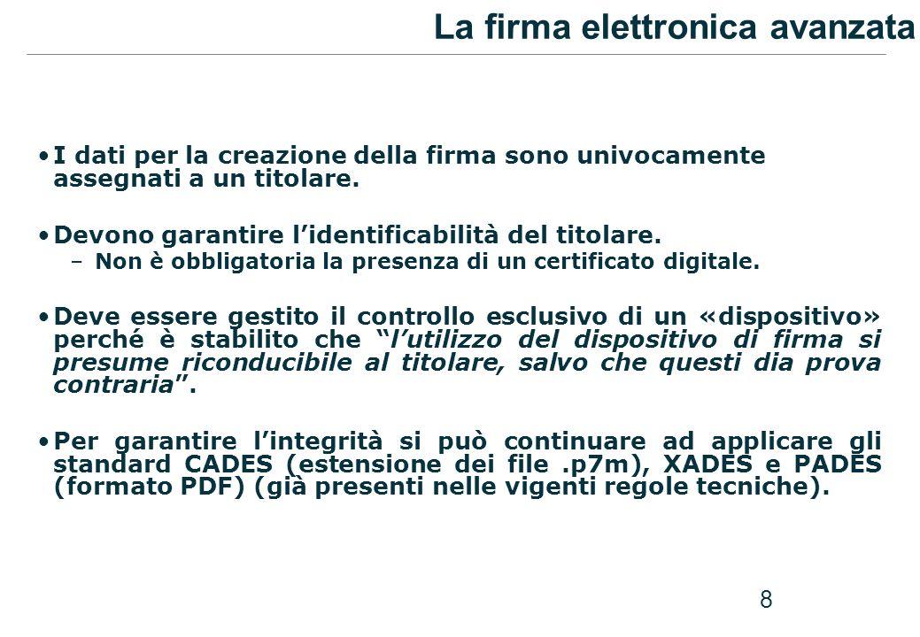 8 La firma elettronica avanzata I dati per la creazione della firma sono univocamente assegnati a un titolare. Devono garantire lidentificabilità del