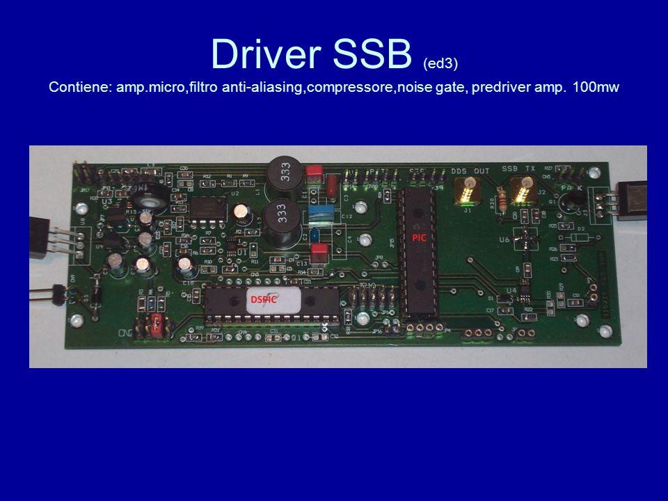 Driver SSB (ed3) Contiene: amp.micro,filtro anti-aliasing,compressore,noise gate, predriver amp. 100mw