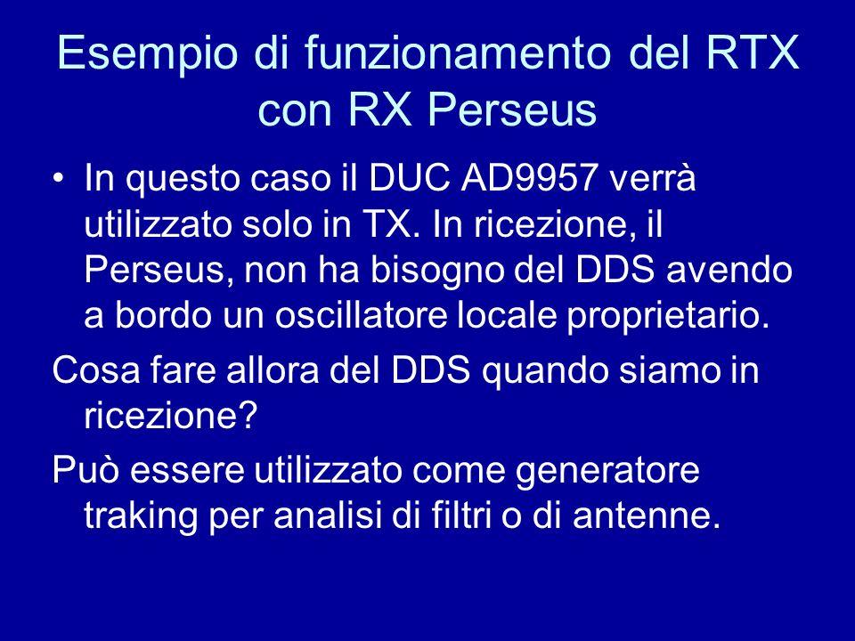 Esempio di funzionamento del RTX con RX Perseus In questo caso il DUC AD9957 verrà utilizzato solo in TX. In ricezione, il Perseus, non ha bisogno del