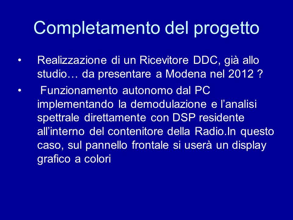 Completamento del progetto Realizzazione di un Ricevitore DDC, già allo studio… da presentare a Modena nel 2012 ? Funzionamento autonomo dal PC implem