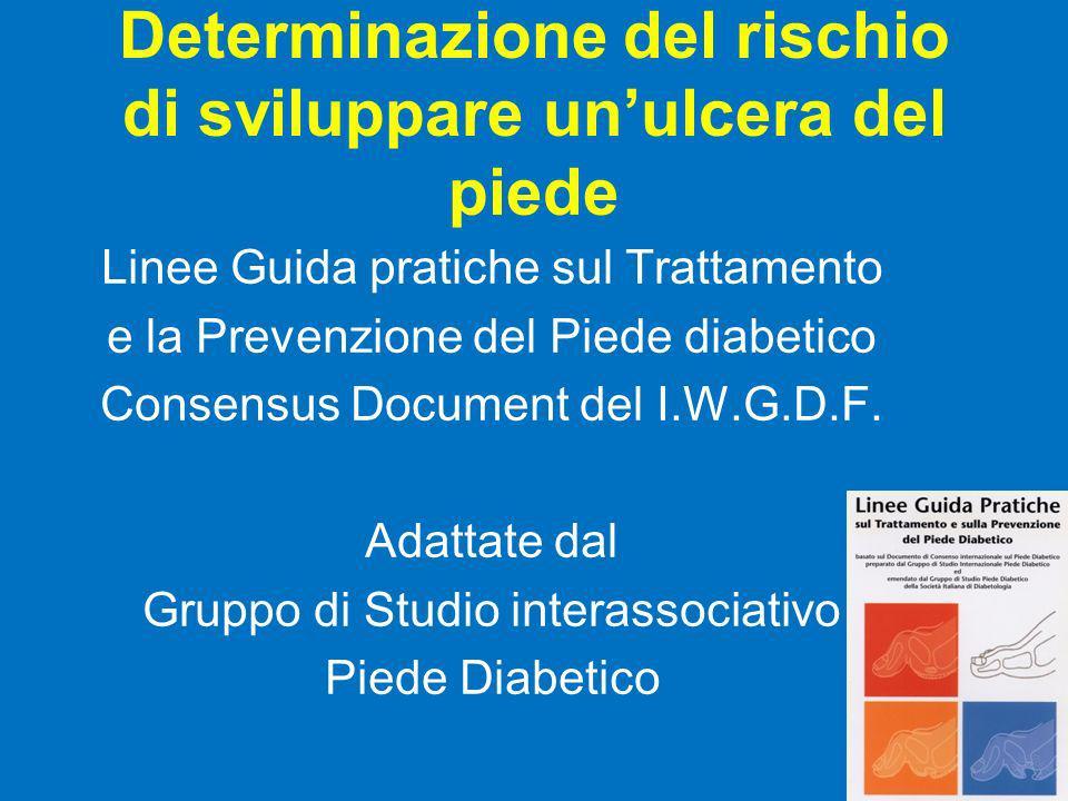 Determinazione del rischio di sviluppare unulcera del piede Linee Guida pratiche sul Trattamento e la Prevenzione del Piede diabetico Consensus Docume
