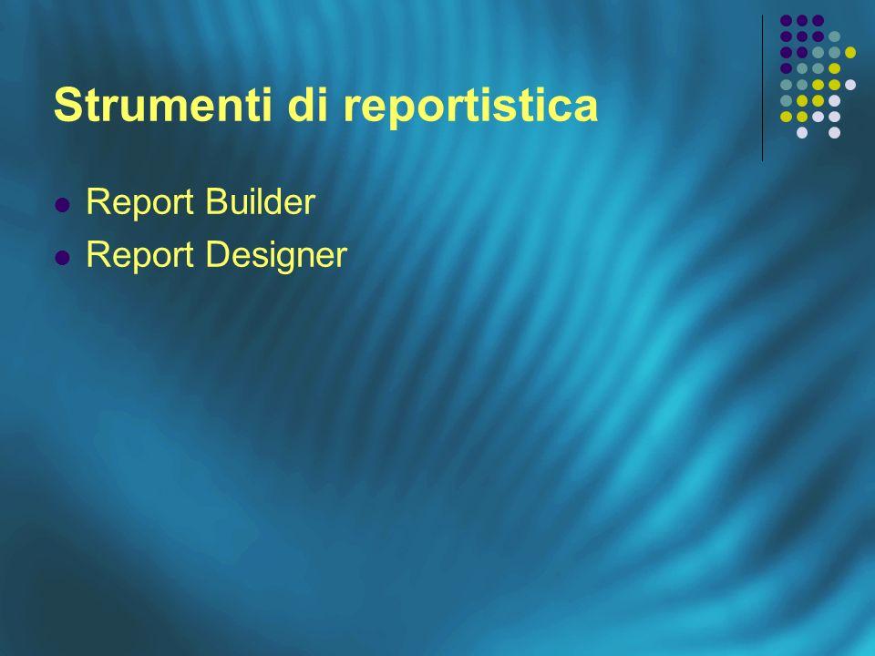 Report Builder Report Designer Strumenti di reportistica