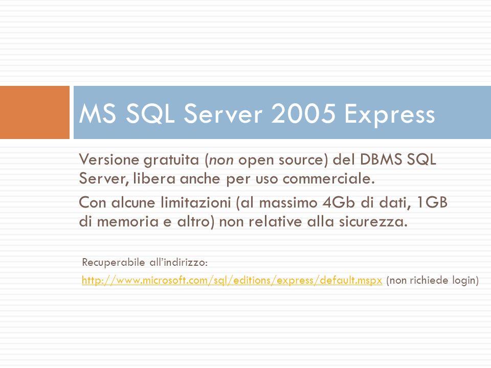 Versione gratuita (non open source) del DBMS SQL Server, libera anche per uso commerciale. Con alcune limitazioni (al massimo 4Gb di dati, 1GB di memo