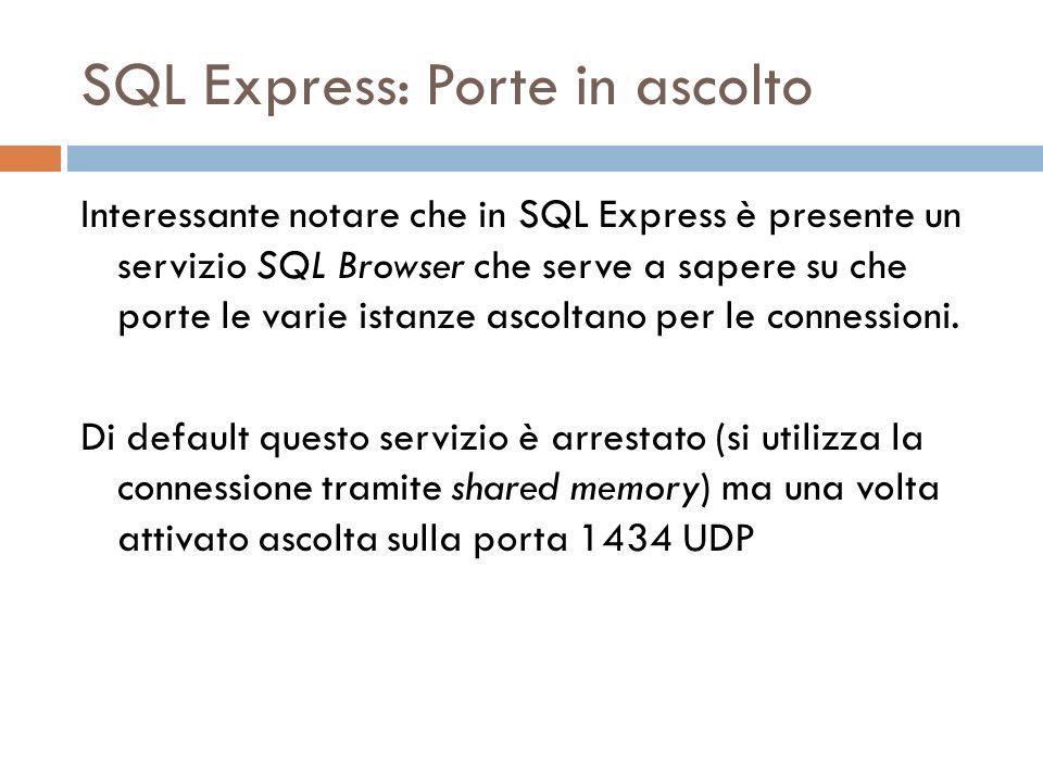 SQL Express: Porte in ascolto Interessante notare che in SQL Express è presente un servizio SQL Browser che serve a sapere su che porte le varie istanze ascoltano per le connessioni.