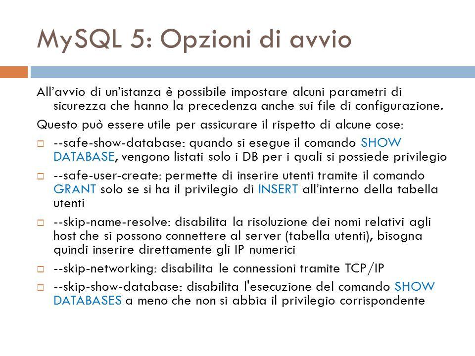 MySQL 5: Opzioni di avvio Allavvio di unistanza è possibile impostare alcuni parametri di sicurezza che hanno la precedenza anche sui file di configurazione.