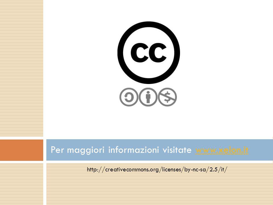 http://creativecommons.org/licenses/by-nc-sa/2.5/it/ Per maggiori informazioni visitate www.xelon.itwww.xelon.it