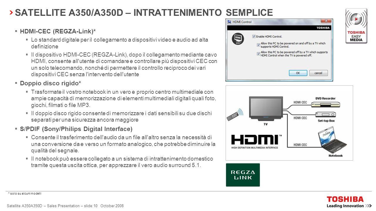 Satellite A350A350D – Sales Presentation – slide:9 October 2008 SATELLITE A350/A350D – INTRATTENIMENTO SEMPLICE Altoparlanti stereo Harman Kardon ® Qu
