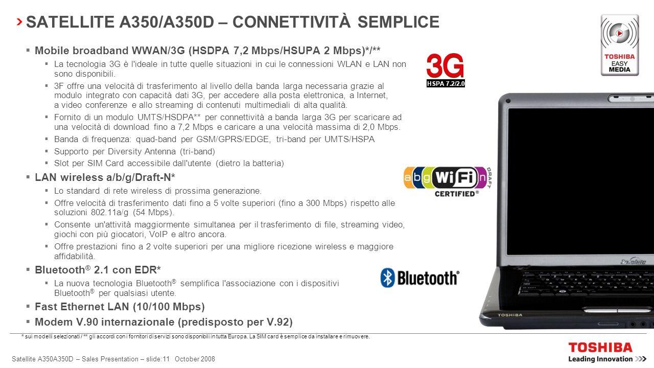 Satellite A350A350D – Sales Presentation – slide:10 October 2008 SATELLITE A350/A350D – INTRATTENIMENTO SEMPLICE HDMI-CEC (REGZA-Link)* Lo standard di
