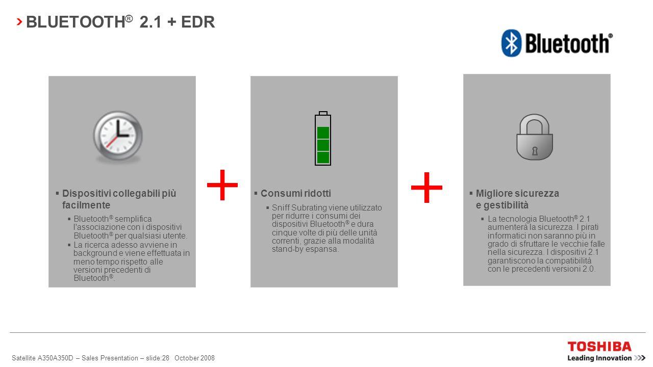 Satellite A350A350D – Sales Presentation – slide:27 October 2008 3G UMTS/HSDPA* – Connettività integrata La tecnologia 3G è l'ideale in tutte quelle s