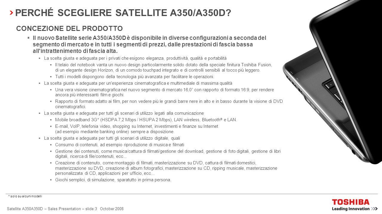 Satellite A350A350D – Sales Presentation – slide:2 October 2008 IL NUOVO… Sistema di intrattenimento cinematografico da 16 …SATELLITE A350/A350D