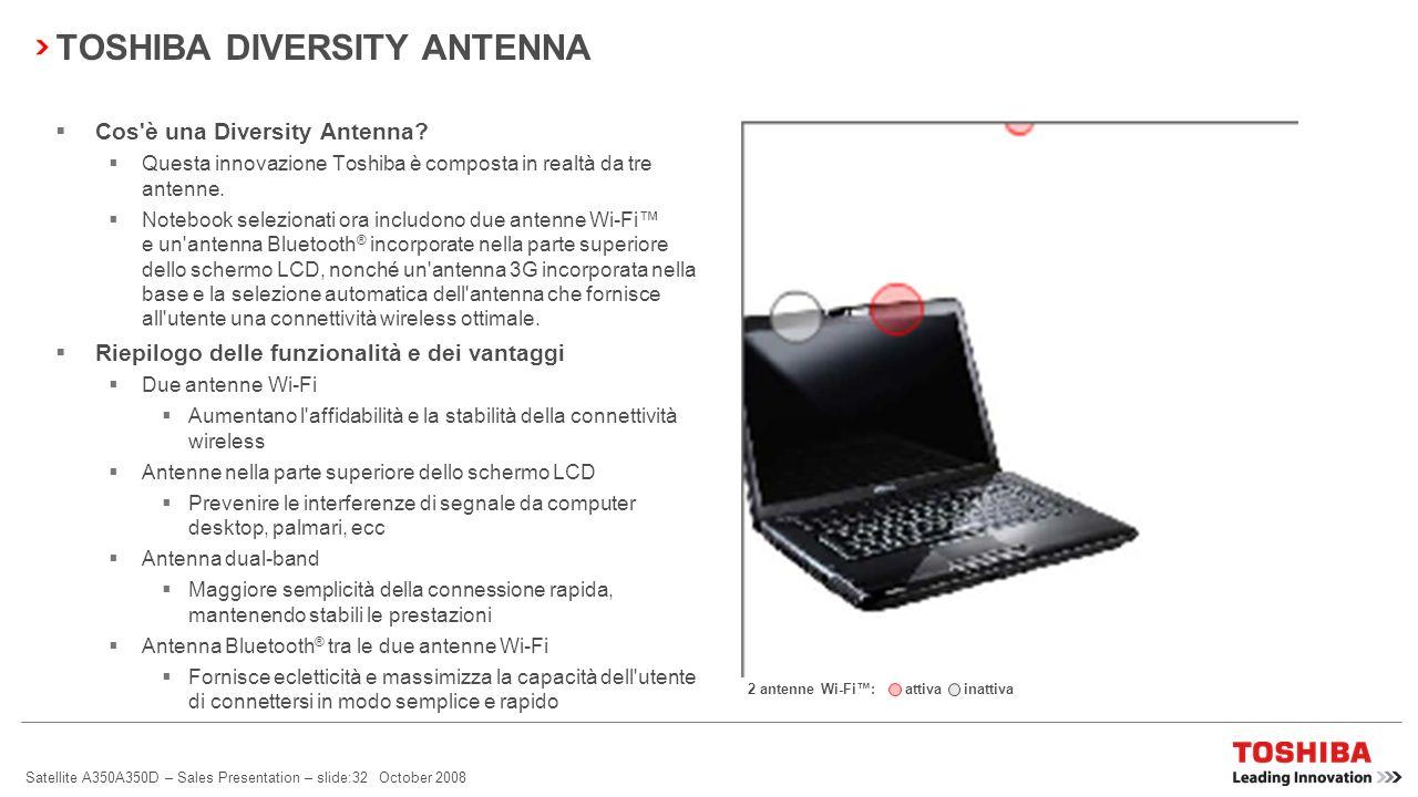 Satellite A350A350D – Sales Presentation – slide:31 October 2008 Radar wireless Visualizzazione dei punti di accesso Wi-Fi e Bluetooth ® nelle vicinan