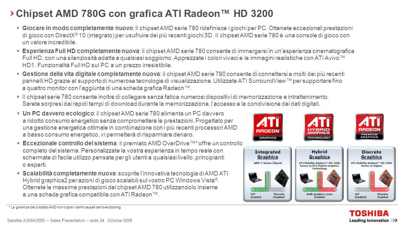 Satellite A350A350D – Sales Presentation – slide:33 October 2008 ATI Mobility Radeon serie HD Incredibili prestazioni di Microsoft ® DirectX ® 10.1: p
