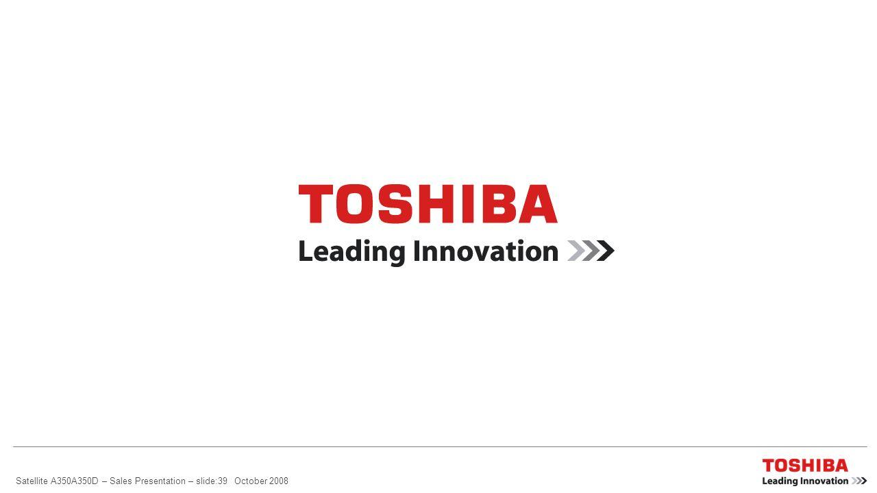Satellite A350A350D – Sales Presentation – slide:38 October 2008 Sistema di regolazione delle prestazioni Toshiba TEMPRO TEMPRO è un servizio software