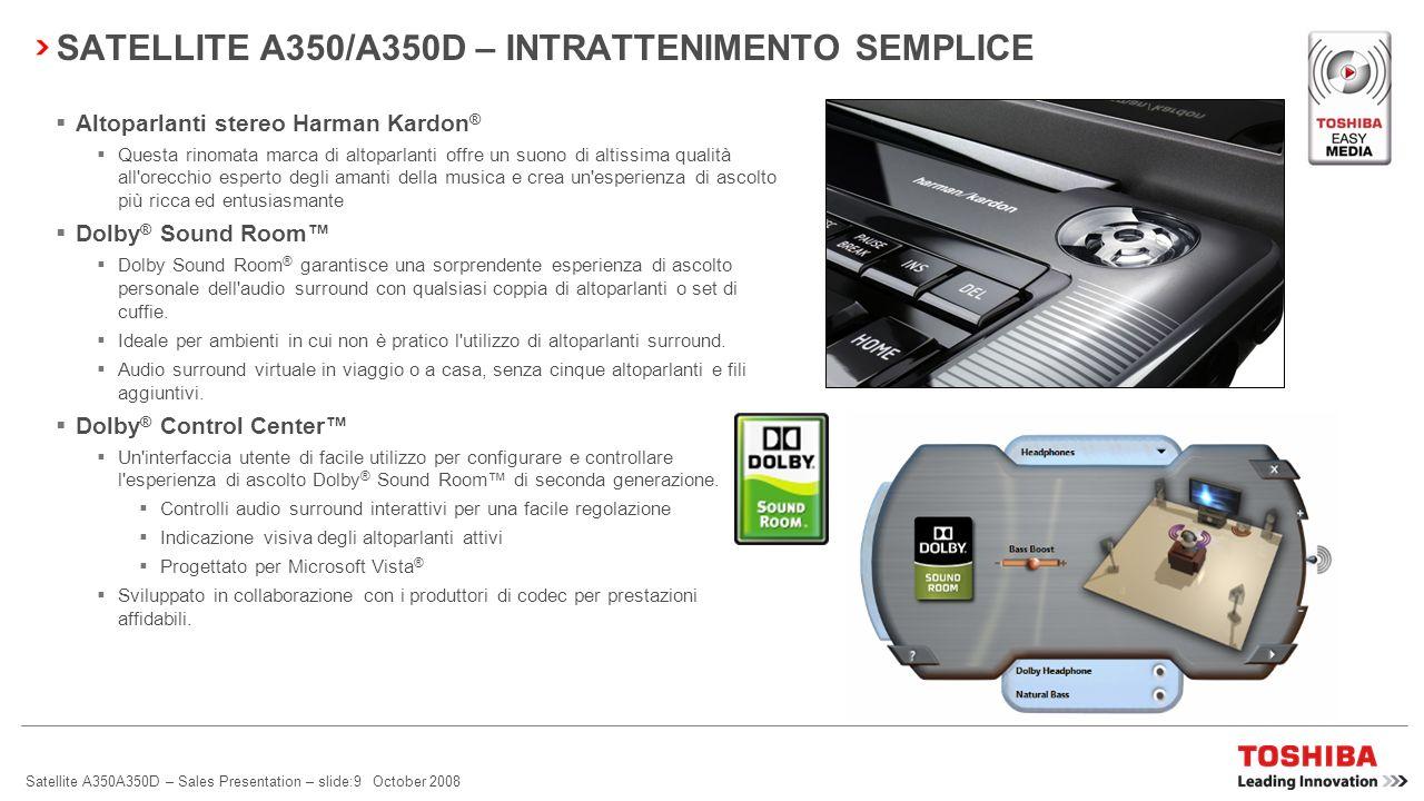 Satellite A350A350D – Sales Presentation – slide:8 October 2008 SATELLITE A350/A350D – INTRATTENIMENTO SEMPLICE LCD da 16 con rapporto di formato 16:9