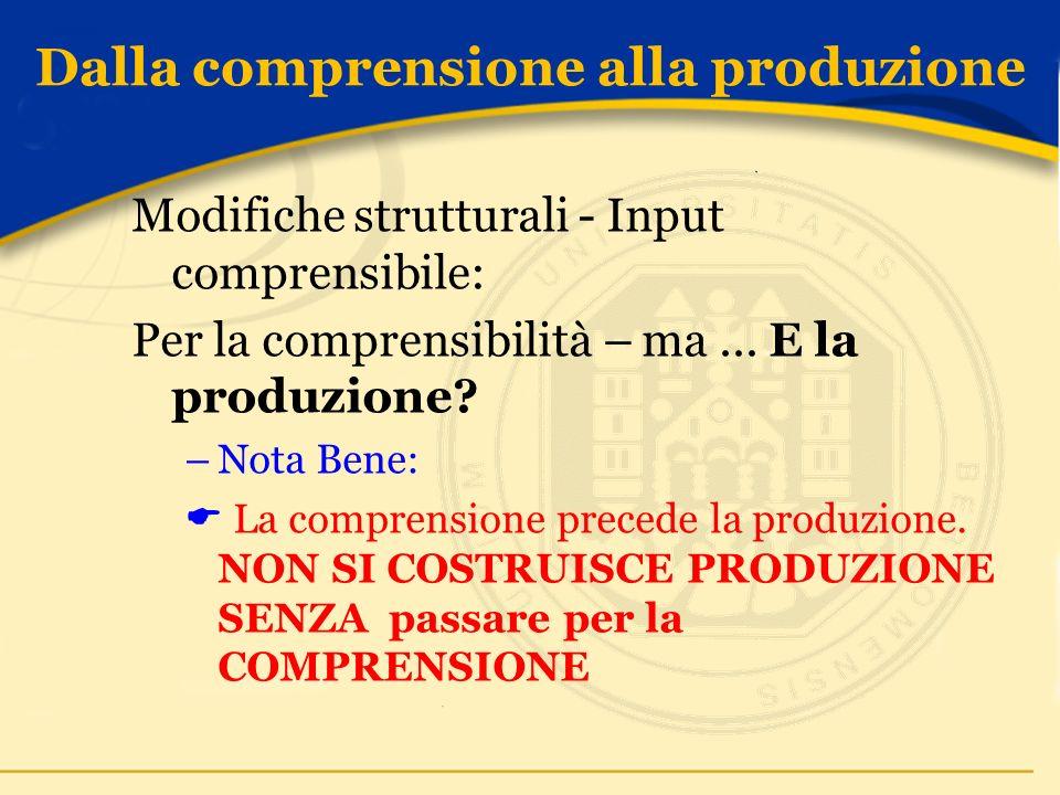 Dalla comprensione alla produzione Modifiche strutturali - Input comprensibile: Per la comprensibilità – ma...