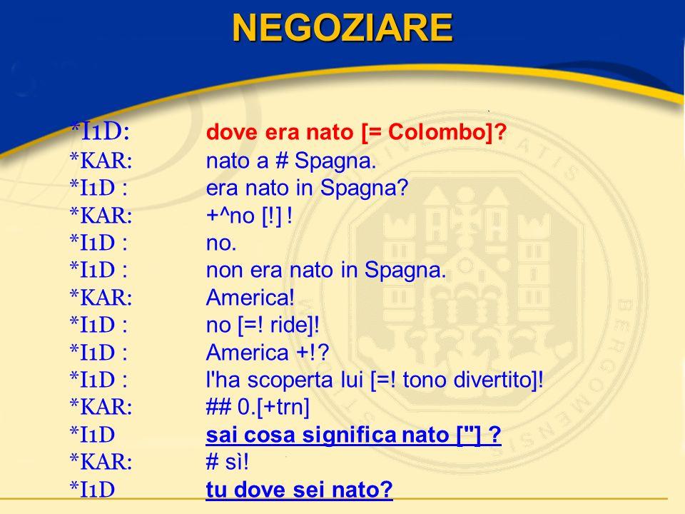 *I1D: dove era nato [= Colombo]. *KAR: nato a # Spagna.