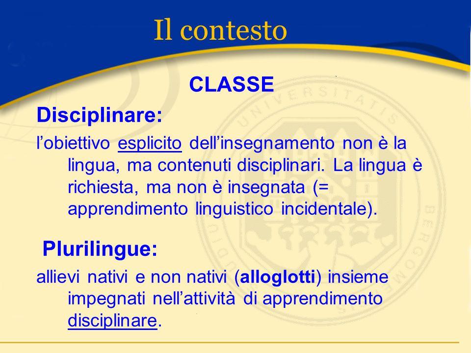Il contesto CLASSE Disciplinare: lobiettivo esplicito dellinsegnamento non è la lingua, ma contenuti disciplinari.