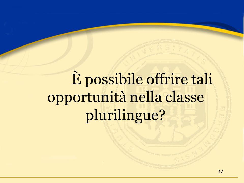 È possibile offrire tali opportunità nella classe plurilingue? 30