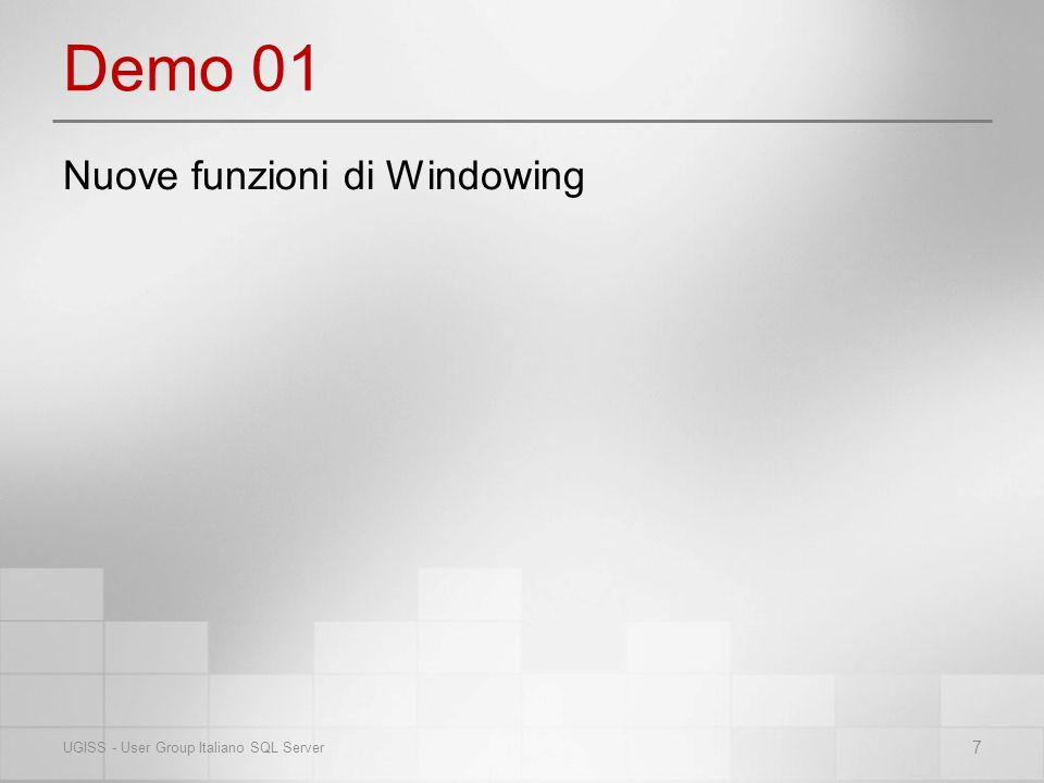 Demo 01 7 UGISS - User Group Italiano SQL Server Nuove funzioni di Windowing