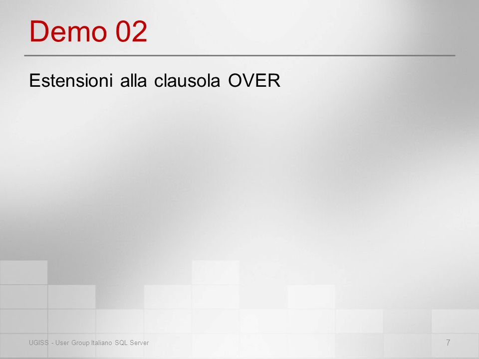 Demo 02 7 UGISS - User Group Italiano SQL Server Estensioni alla clausola OVER