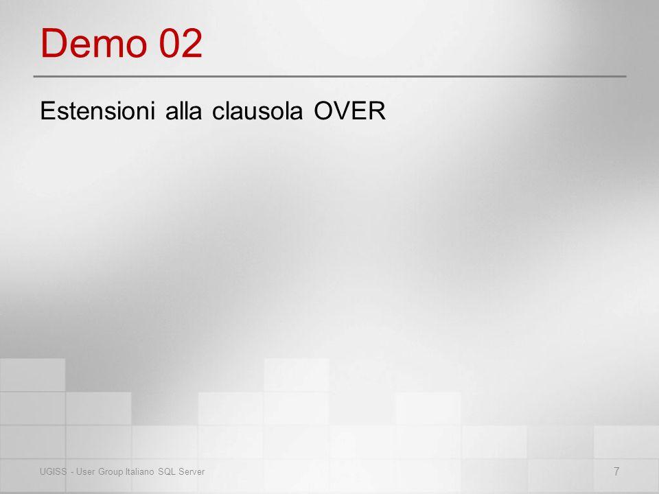 Le novità LAST_VALUE, FIRST_VALUE LEAD, LAG PERCENT_RANK, PERCENT_CONT, PERCENTILE_DISC CUME_DIST Nuove funzioni di Windowing 8 UGISS - User Group Italiano SQL Server