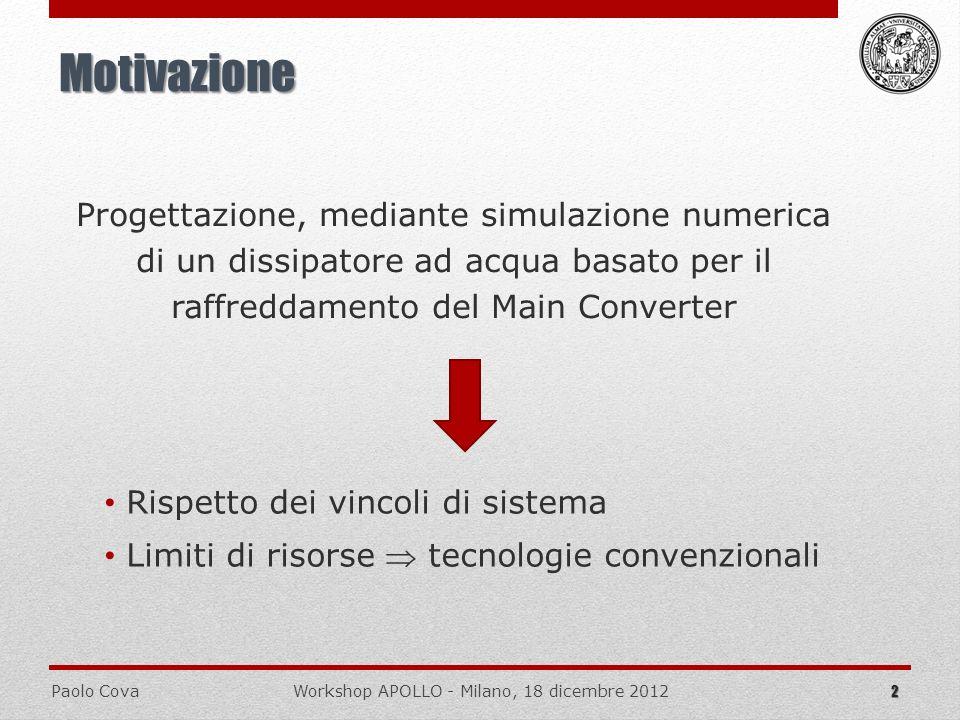 Paolo CovaWorkshop APOLLO - Milano, 18 dicembre 2012 Progettazione, mediante simulazione numerica di un dissipatore ad acqua basato per il raffreddame