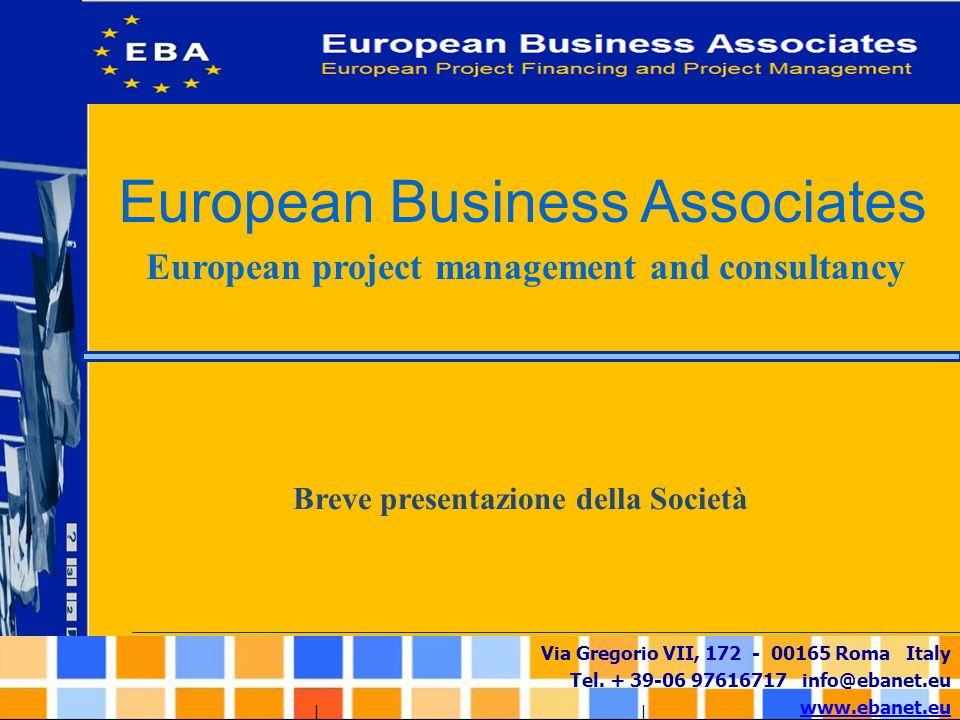 Via Gregorio VII, 172 - 00165 Roma Italy Tel. + 39-06 97616717 info@ebanet.eu www.ebanet.eu European Business Associates European project management a