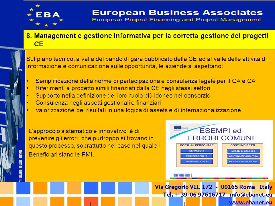 Via Gregorio VII, 172 - 00165 Roma Italy Tel. + 39-06 97616717 info@ebanet.eu www.ebanet.eu Sul piano tecnico, a valle del bando di gara pubblicato de