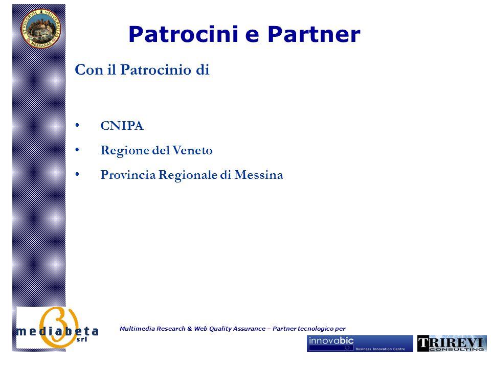 Patrocini e Partner Multimedia Research & Web Quality Assurance – Partner tecnologico per Con il Patrocinio di CNIPA Regione del Veneto Provincia Regionale di Messina