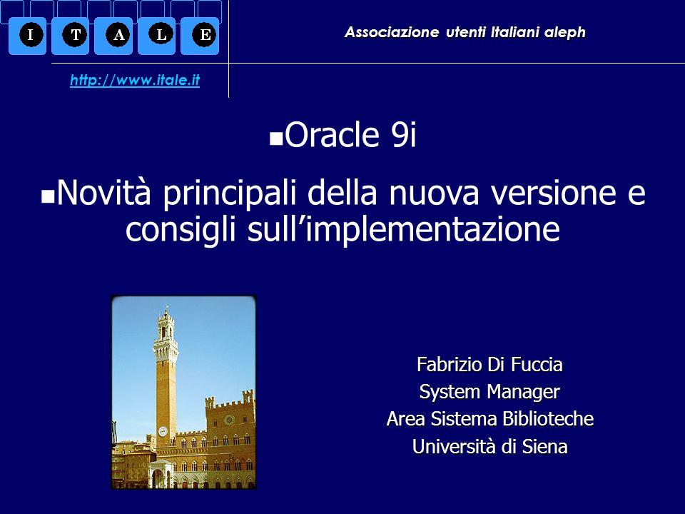 Associazione utenti Italiani aleph Fabrizio Di Fuccia System Manager Area Sistema Biblioteche Università di Siena Oracle 9i Novità principali della nu