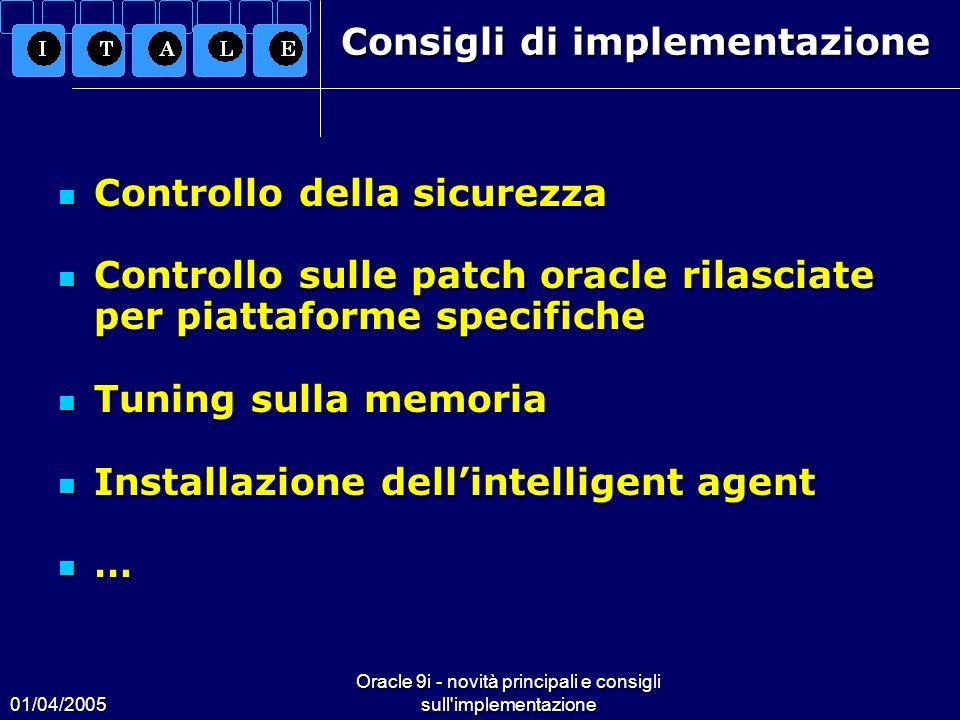 01/04/2005 Oracle 9i - novità principali e consigli sull'implementazione Consigli di implementazione Controllo della sicurezza Controllo della sicurez