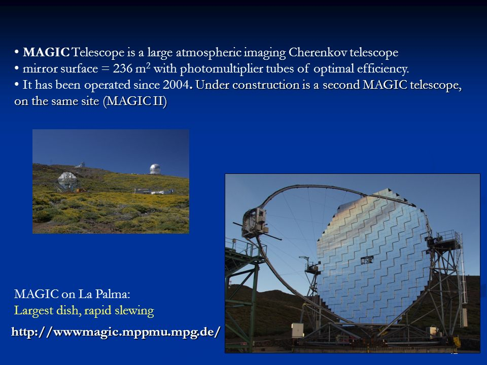 42 MAGIC on La Palma: Largest dish, rapid slewing MAGIC Telescope is a large atmospheric imaging Cherenkov telescope mirror surface = 236 m 2 with pho