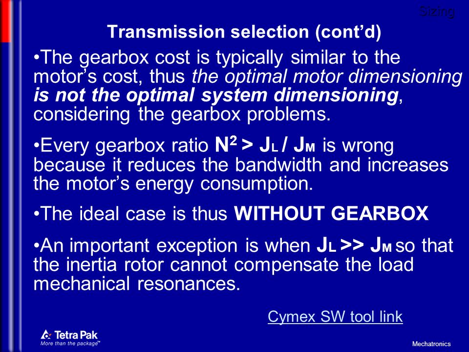 Mechatronics The gearbox cost is typically similar to the motors cost, thus the optimal motor dimensioning is not the optimal system dimensioning, con
