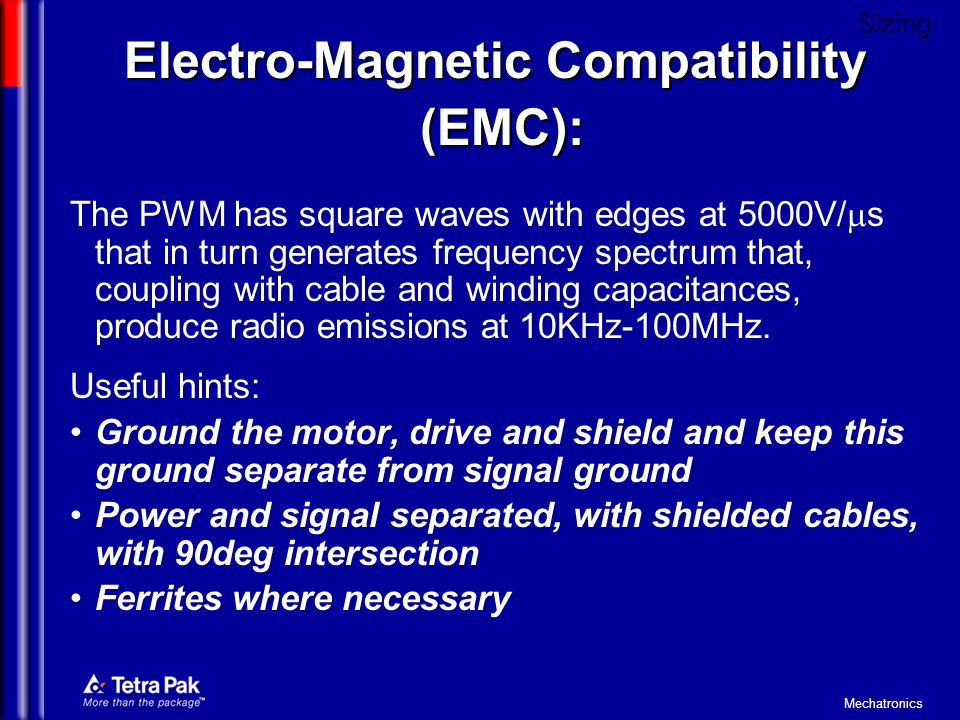 Mechatronics Electro-Magnetic Compatibility (EMC): (EMC): The PWM has square waves with edges at 5000V/ s that in turn generates frequency spectrum th