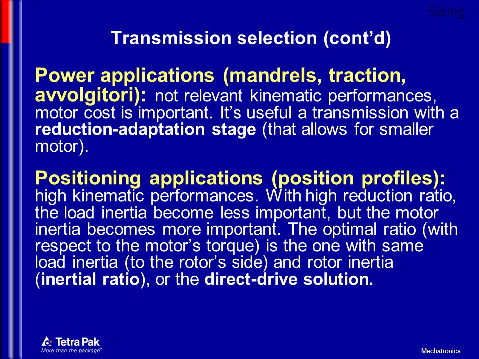 Mechatronics Power applications (mandrels, traction, avvolgitori): not relevant kinematic performances, motor cost is important. Its useful a transmis