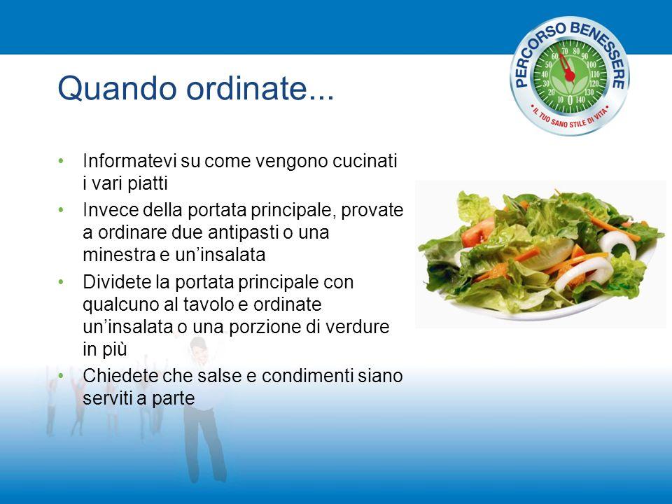 Quando ordinate... Informatevi su come vengono cucinati i vari piatti Invece della portata principale, provate a ordinare due antipasti o una minestra