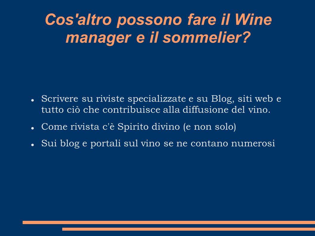 Cos'altro possono fare il Wine manager e il sommelier? Scrivere su riviste specializzate e su Blog, siti web e tutto ciò che contribuisce alla diffusi