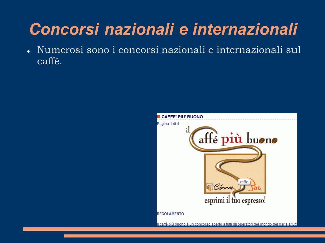 Concorsi nazionali e internazionali Numerosi sono i concorsi nazionali e internazionali sul caffè.