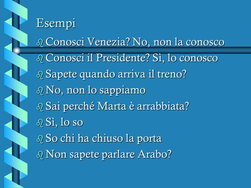 Esempi b Conosci Venezia.No, non la conosco b Conosci il Presidente.