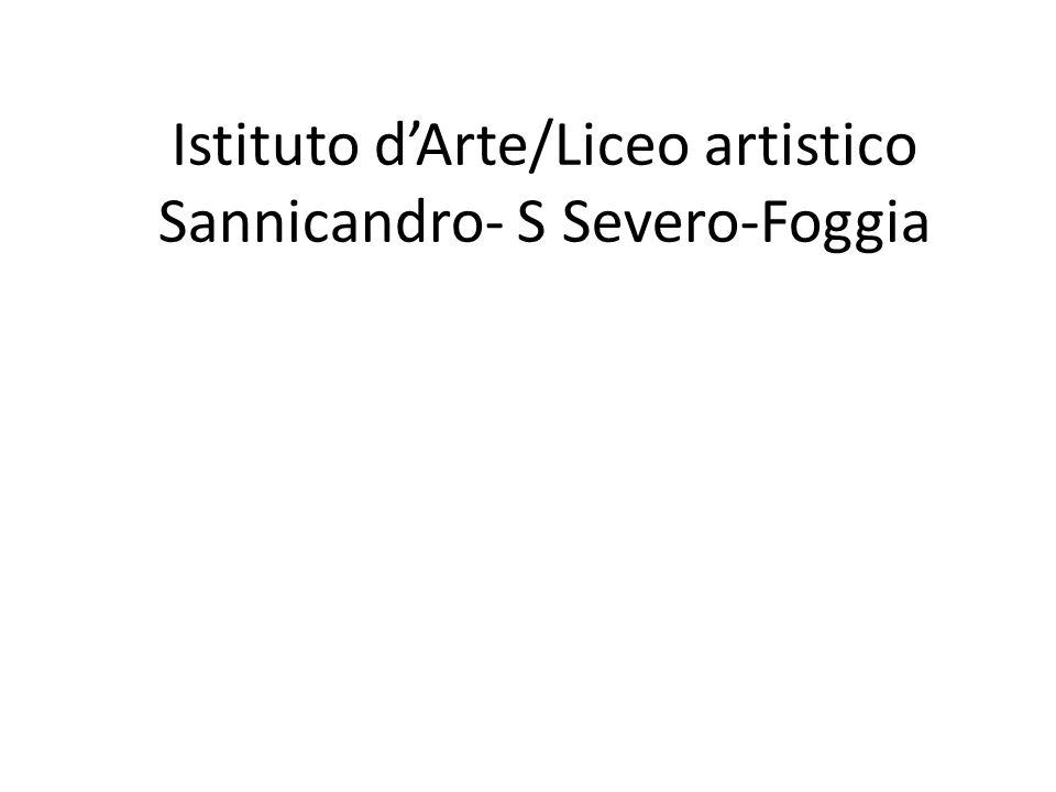 Istituto dArte/Liceo artistico Sannicandro- S Severo-Foggia